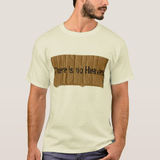 There is no Heaven, there is no Hell T-Shirt