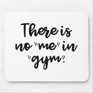 There Is No Me In Gym Mouse Pad