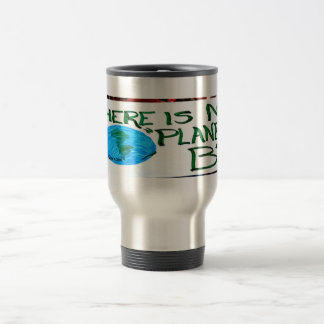 "There Is No Planet ""B"" Mugs"