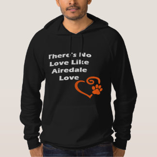 There's No Love Like Airedale Love Hoodie