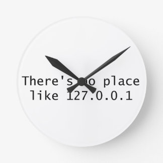 There's no place like 127.0.0.1 round clock