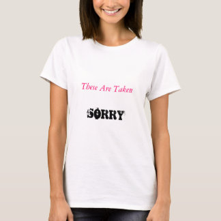 These Are Taken, SORRY T-Shirt
