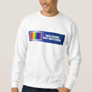 These Colors Don't Run Either! Sweatshirt