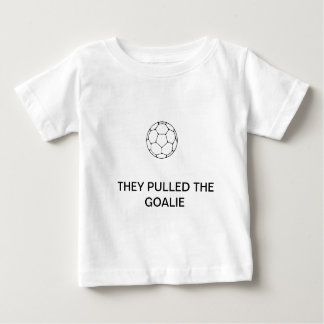 """""""They pulled the goalie"""" baby tee! Baby T-Shirt"""