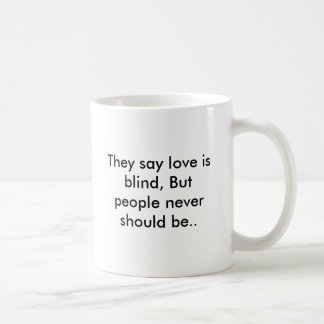 They say love is blind, But people never should... Mug