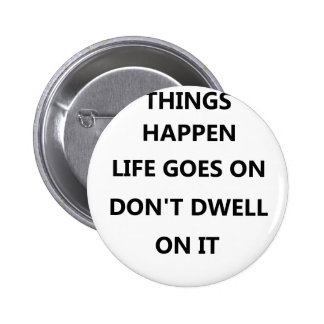 things happen life goes no don't dwell on 6 cm round badge