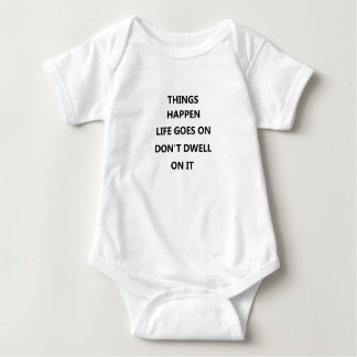 things happen life goes no don't dwell on baby bodysuit