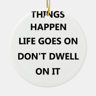 things happen life goes no don't dwell on round ceramic decoration