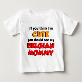 Think I'm Cute Belgian Mommy Baby T-Shirt