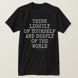 Think Lightly of Yourself T-Shirt