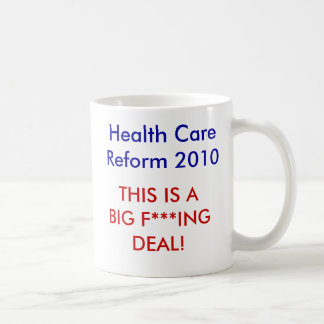 THIS IS A BIG F***ING DEAL!, Health CareReform ... Basic White Mug
