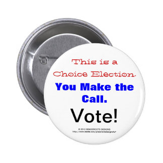 This is a Choice Election. You Make the Call. Vote Pinback Button