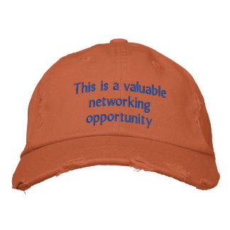 This is a valuable networking opportunity embroidered baseball cap