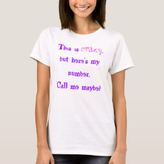 This is crazy, call me maybe? T-Shirt