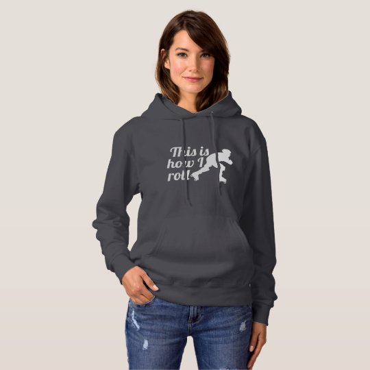 This is how I roll, Roller Derby skater Hoodie