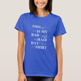 This is my bad hair day shirt funny t-shirt for me