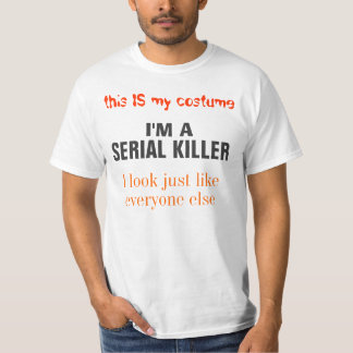 this IS my costume I'M A SERIAL KILLER. GET IT NOW Tshirts