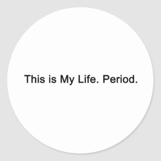 This is my life. Period. Round Sticker