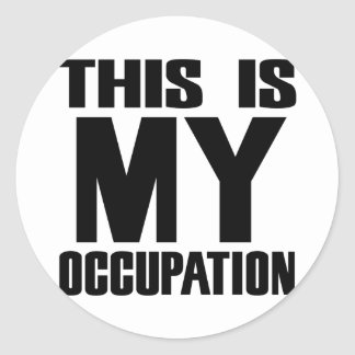 This is My Occupation Classic Round Sticker