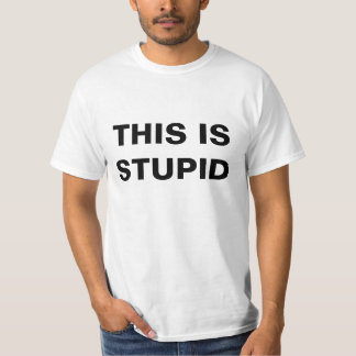 this is stupid, why am I here? T-Shirt