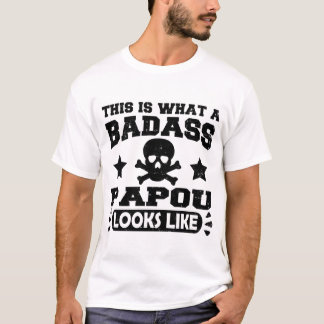 THIS IS WHAT A BADASS PAPOU LOOKS LIKE T-Shirt