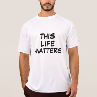 """""""THIS LIFE MATTERS"""" f/""""#ALL LIFE MATTERS b t-shirt"""