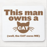 This man owns a CAT (Well, the CAT owns ME) Mousepad
