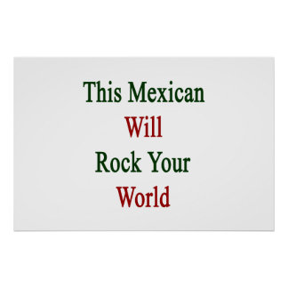 This Mexican Will Rock Your World Print
