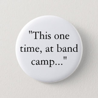 """""""This one time, at band camp..."""" 6 Cm Round Badge"""