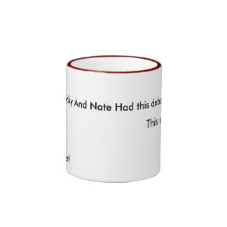 This one time , Ricky And Nate Had this debate,... Mug