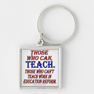 Those who can't teach work in education reform key ring