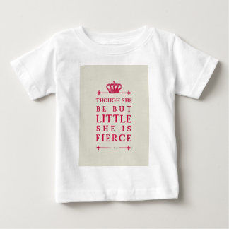 Though she be but little she is fierce baby T-Shirt