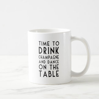 Time To Drink Champagne And Dance On The Table Coffee Mug