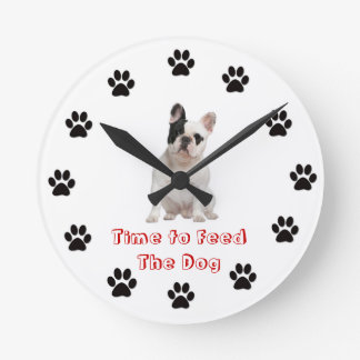Time to feed the dog French Bulldog Round Clock