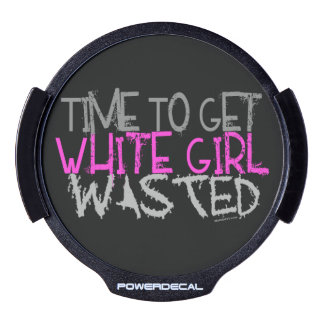 Time To Get White Girl Wasted LED Car Decal