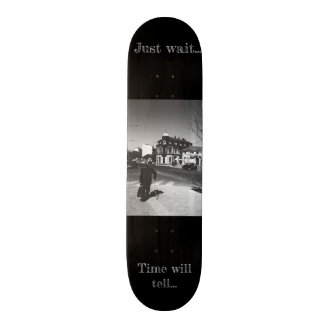 Time will tell2 skateboard deck