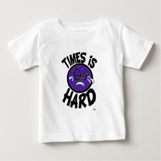 Times is Hard -Domestic Violence Awareness Baby T-Shirt
