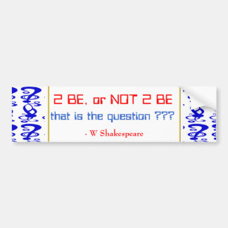 To be, or NOT TO BE, that is the question Bumper Sticker