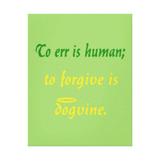 To Err is Human - For Dogs Canvas Prints