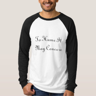 To Hume It May Concern T-Shirt