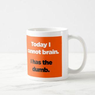 Today I cannot brain. I has the dumb. Basic White Mug