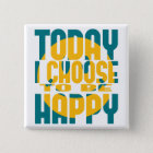 Today I Choose to be Happy 15 Cm Square Badge