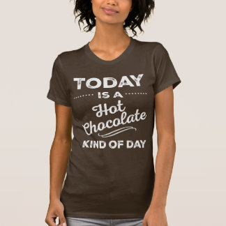 Today Is A Hot Chocolate Kind Of Day T-shirt