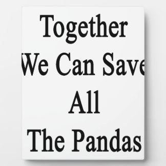 Together We Can Save All The Pandas Plaque