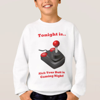 Tonight is Kick Your Butt in Gaming Night Sweatshirt