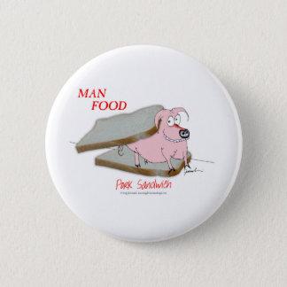 Tony Fernandes's Man Food - pork sandwich 6 Cm Round Badge