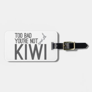 Too bad you're not KIWI (NEW ZEALAND) Bag Tag