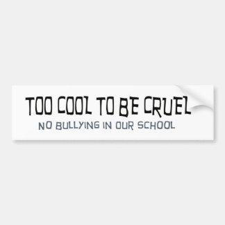 Too Cool to be Cruel No Bullying Bumper Sticker