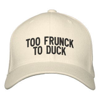 Too Drunk to.... Embroidered Baseball Cap