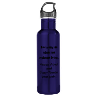 Too Many Die...Adopt Spay/Neuter 710 Ml Water Bottle